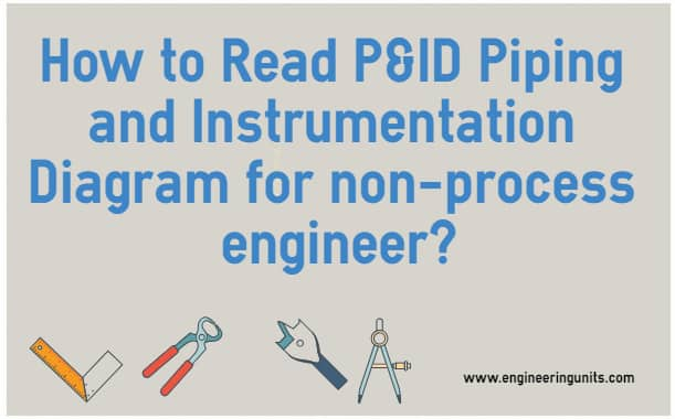 How to Read P&ID Piping and Instrumentation Diagram for non process engineer?